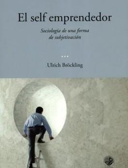 SELF EMPRENDEDOR SOCIOLOGIA DE UNA FORMA DE SUBJETIVACION, EL