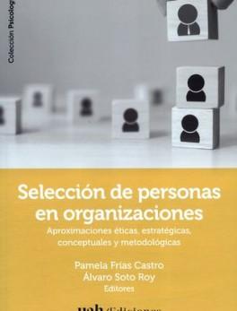 SELECCION DE PERSONAS EN ORGANIZACIONES APROXIMACIONES ETICAS ESTRATEGIAS CONCEPTUALES Y METODOLOGICAS