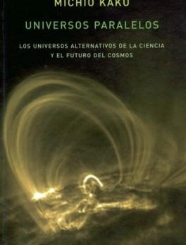 UNIVERSOS PARALELOS LOS UNIVERSOS ALTERNATIVOS DE LA CIENCIA Y EL FUTURO DEL COSMOS