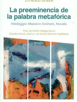 PREEMINENCIA DE LA PALABRA METAFORICA. HEIDEGGER, MAESTRO ECKHART, NOVALIS, LA