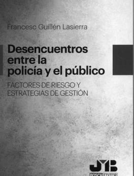 DESENCUENTROS ENTRE LA POLICIA Y EL PUBLICO. FACTORES DE RIESGO Y ESTRATEGIAS DE GESTION