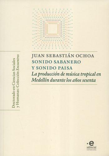 SONIDO SABANERO Y SONIDO PAISA LA PRODUCCION DE MUSICA TROPICAL EN MEDELLIN DURANTE LOS AÑOS SESENTA