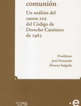 PLENA COMUNION UN ANALISIS DEL CANON 205 DEL CODIGO DE DERECHO CANONICO DE 1983, LA