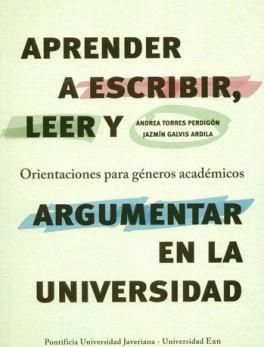 APRENDER A ESCRIBIR LEER Y ARGUMENTAR EN LA UNIVERSIDAD ORIENTACIONES PARA GENEROS ACADEMICOS