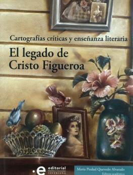 CARTOGRAFIAS CRITICAS Y ENSEÑANZA LITERARIA EL LEGADO DE CRISTO FIGUEROA