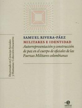 MILITARES E IDENTIDAD AUTORREPRESENTACIONES Y CONSTRUCCION DE PAZ EN EL CUERPO DE OFICIALES DE LAS FUERZAS MIL