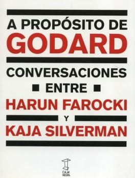 A PROPOSITO DE GODARD CONVERSACIONES ENTRE HARUN FAROCKI Y KAJA SILVERMAN