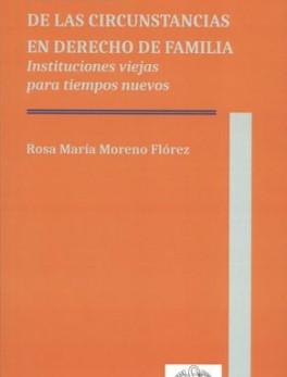ALTERACION DE LAS CIRCUNSTANCIAS EN DERECHO DE FAMILIA. INSTTIUCIONES VIEJAS PARA TIEMPOS NUEVOS