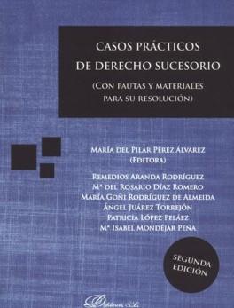 CASOS PRACTICOS DE DERECHO SUCESORIO. CON PAUTAS Y MATERIALES PARA SU RESOLUCION