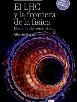 LHC Y LA FRONTERA (1ª ED) DE LA FISICA EL CAMINO A LA TEORIA DEL TODO, EL