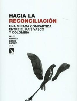 HACIA LA RECONCILIACION. UNA MIRADA COMPARTIDA ENTRE EL PAIS VASCO Y COLOMBIA