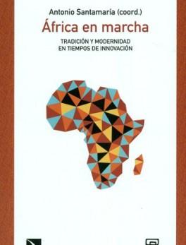 AFRICA EN MARCHA TRADICION Y MODERNIDAD EN TIEMPOS DE INNOVACION