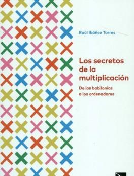 SECRETOS DE LA MULTIPLICACION DE LOS BABILONIOS A LOS ORDENADORES, LOS
