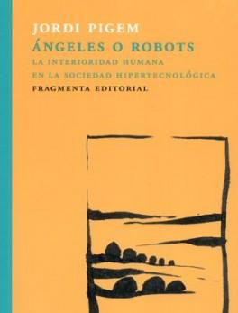 ANGELES O ROBOTS LA INTERIORIDAD HUMANA EN LA SOCIEDAD HIPERTECNOLOGICA