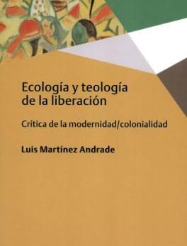 ECOLOGIA Y TEOLOGIA DE LA LIBERACION CRITICA DE LA MODERNIDAD COLONIALIDAD