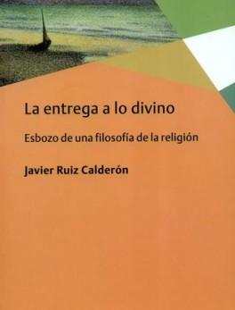 ENTREGA A LO DIVINO. ESBOZO DE UNA FILOSOFIA DE LA RELIGION, LA