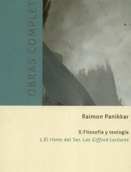 OBRAS COMPLETAS RAIMON PANIKKAR (X-1) FILOSOFIA Y TEOLOGIA EL RITMO DEL SER LAS GIFFORD LECTURES