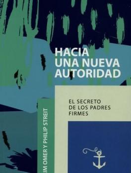 HACIA UNA NUEVA AUTORIDAD. EL SECRETO DE LOS PADRES FIRMES