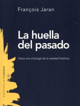 HUELLA DEL PASADO. HACIA UNA ONTOLOGIA DE LA REALIDAD HISTORICA, LA