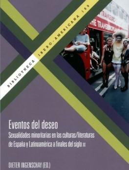EVENTOS DEL DESEO SEXUALIDADES MINORITARIAS EN LAS CULTURAS LITERATURAS DE ESPAÑA Y LATINOAMERICA A FINALES DE