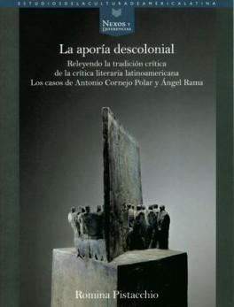 APORIA DESCOLONIAL. RELEYENDO LA TRADICION CRITICA DE LA CRITICA LITERARIA LATINOAMERICANA, LA