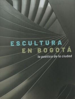 ESCULTURA EN BOGOTA. LA POETICA DE LA CIUDAD