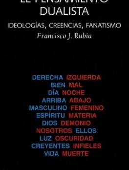 PENSAMIENTO DUALISTA IDEOLOGIAS CREENCIAS FANATISMO, EL