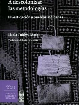 A DESCOLONIZAR LAS METODOLOGIAS INVESTIGACION Y PUEBLOS INDIGENAS