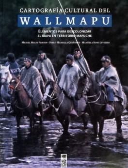 CARTOGRAFIA CULTURAL DEL WALLMAPU. ELEMENTOS PARA DESCOLONIZAR EL MAPA EN TERRITORIO MAPUCHE