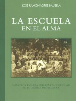 ESCUELA EN EL ALMA. MAESTROS, ESCUELA PUBLICA Y MODERNIDAD EN EL UMBRAL DEL SIGLO XX, LA