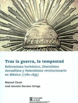 TRAS LA GUERRA LA TEMPESTAD REFORMISMO BORBONICO LIBERALISMO DOCEÑISTA Y FEDERALISMO REVOLUCIONARIO EN MEXICO