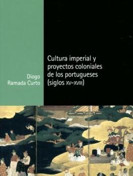 CULTURA IMPERIAL Y PROYECTOS COLONIALES DE LOS PORTUGUESES SIGLOS XV-CVIII