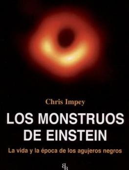 MONSTRUOS DE EINSTEIN. LA VIDA Y LA EPOCA DE LOS AGUJEROS NEGROS, LOS
