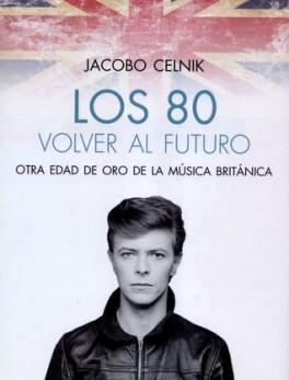 80 VOLVER AL FUTURO OTRA EDAD DE ORO DE LA MUSICA BRITANICA, LOS