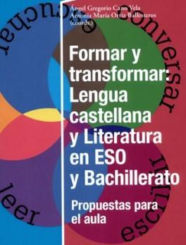 FORMAR Y TRANSFORMAR LENGUA CASTELLANA Y LITERATURA EN ESO Y BACHILLERATO