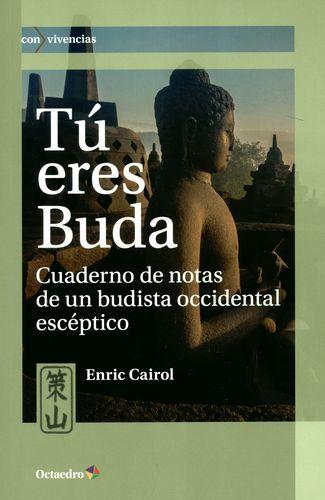 TU ERES BUDA CUADERNO DE NOTAS DE UN BUDISTA OCCIDENTAL ESCEPTICO