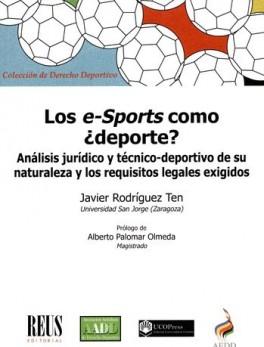 E-SPORTS COMO DEPORTE. ANALISIS JURIDICO Y TECNICO DEPORTIVO DE SU NATURALEZA Y LOS REQUISITOS LEGALES
