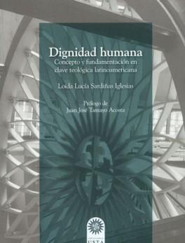 DIGNIDAD HUMANA CONCEPTO Y FUNDAMENTACION EN CLAVE TEOLOGICA LATINOAMERICANA