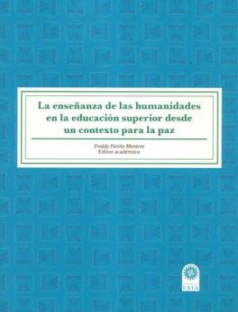 ENSEÑANZA DE LAS HUMANIDADES EN LA EDUCACION SUPERIOR DESDE UN CONTEXTO PARA LA PAZ, LA