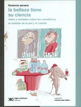 BELLEZA TIENE SU CIENCIA MITOS Y VERDADES SOBRE LOS COSMETICOS EL CUIDADO DE LA PIEL Y EL CABELLO, LA