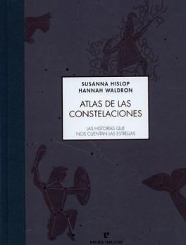 ATLAS DE LAS CONSTELACIONES LAS HISTORIAS QUE NOS CUENTAN LAS ESTRELLAS