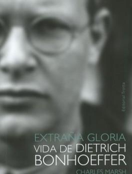 EXTRAÑA GLORIA VIDA DE DIETRICH BONHOEFFER
