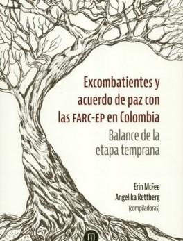 EXCOMBATIENTES Y ACUERDO DE PAZ CON LAS FARC-EP EN COLOMBIA BALANCE DE LA ETAPA TEMPRANA