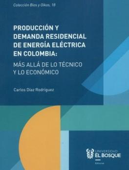 PRODUCCION Y DEMANDA RESIDENCIAL DE ENERGIA ELECTRICA EN COLOMBIA MAS ALLA DE LO TECNICO Y LO ECONOMICO
