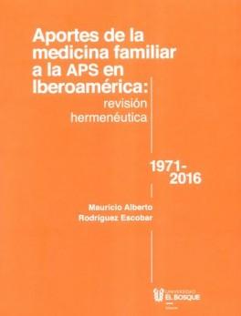 APORTES DE LA MEDICINA FAMILIAR A LA APS EN IBEROAMERICA. REVISION HERMENEUTICA 1971-2016