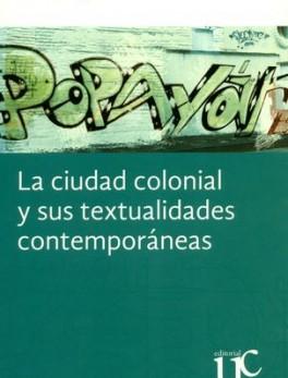 CIUDAD COLONIAL Y SUS TEXTUALIDADES CONTEMPORANEAS, LA
