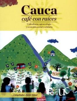 CAUCA CAFE CON RAICES CAFICULTURAS AGROECOLOGIA Y ECONOMIA SOCIAL Y SOLIDARIA