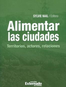 ALIMENTAR LAS CIUDADES TERRITORIOS ACTORES RELACIONES