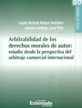 ARBITRABILIDAD DE LOS DERECHOS MORALES DE AUTOR. ESTUDIO DESDE LA PERSPECTIVA DEL ARBITRAJE INTERNACIONAL