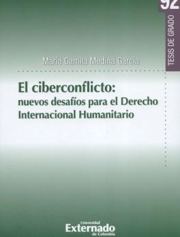 CIBERCONFLICTO. NUEVOS DESAFIOS PARA EL DERECHO INTERNACIONAL HUMANITARIO, EL